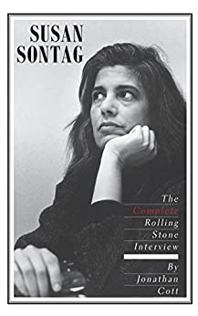 Susan Sontag: The Complete Rolling Stone Interview by [Jonathan Cott]