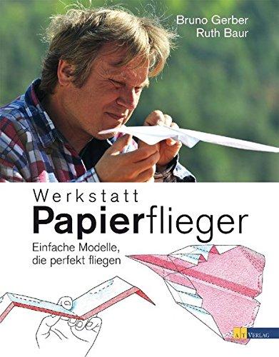 Werkstatt Papierflieger: Einfache Modelle, die perfekt fliegen