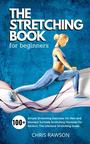 The Stretching Book for Beginners: Simple Stretching Exercises for Men and Women! Suitable...