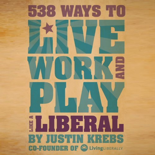 538 Ways to Live, Work, and Play Like a Liberal cover art