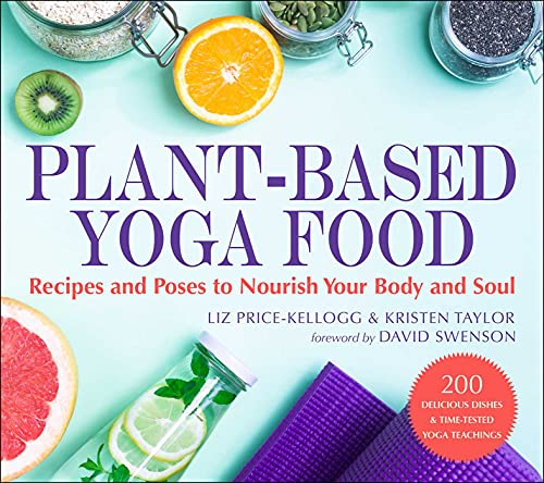 Plant-Based Yoga Food: Recipes and Poses to Nourish Your Body and Soul