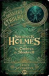Les Dossiers Cthulhu - Sherlock Holmes et les ombres de Shadwell de James Lovegrove