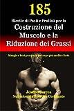 185 Ricette di Pasti e Frullati per la Costruzione del Muscolo e la Riduzione dei Grassi: Mangia e bevi per avere un corpo piu snello e forte
