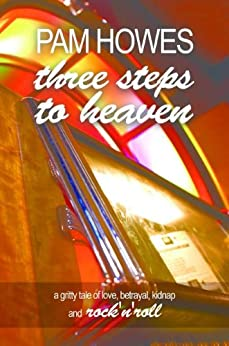 Three Steps To Heaven ( A tale of music, drama and family life) (Pam Howes Rock'n'Roll Romance Series Book 1) by [Pam Howes]