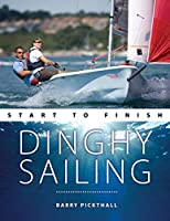 Dinghy Sailing Start to Finish: From Beginner to Advanced: the Perfect Guide to Improving Your Sailing Skills (Boating Start to Finish)