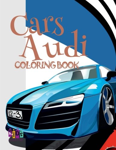 CARS AUDI COLORING BOOK: ✌ Coloring Book for Adults With Colors ✎ Coloring Book Expert ✎ Coloring Book Pictura ✍ Colouring Book ✎ (Volume 2)