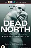 Dead North: Canadian Zombie Fiction: The Exile Book of Anthology Series, Number Eight