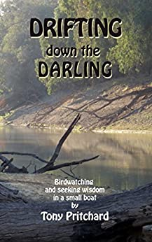 Drifting Down the Darling: Birdwatching and seeking wisdom in a small boat by [Tony Pritchard]