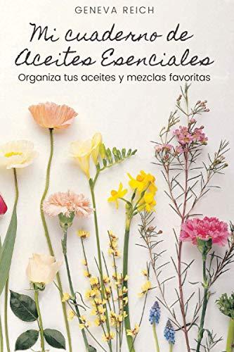 Mi Cuaderno de Aceites Esenciales: Organiza tus aceites y mezclas favoritas