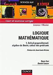 Logique mathématique, tome 1 - Calcul propositionnel, algèbre de Boole, calcul des prédicats de René Cori