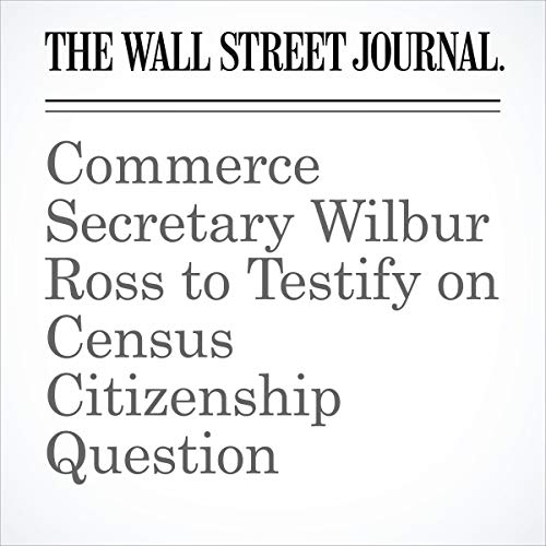 『Commerce Secretary Wilbur Ross to Testify on Census Citizenship Question』のカバーアート