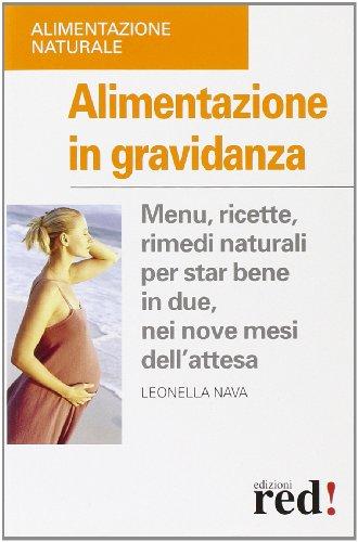 Alimentazione in gravidanza. Menu, ricette, rimedi naturali per star bene in due, nei nove mesi dell'attesa