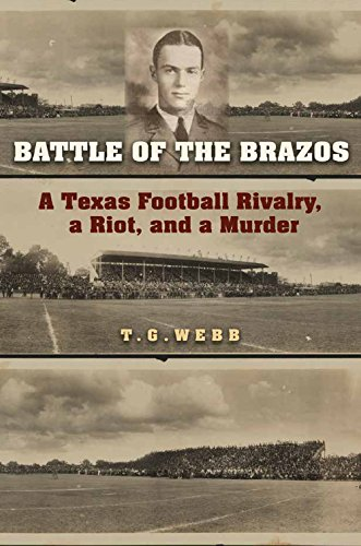 Battle of the Brazos: A Texas Football Rivalry, a Riot, and a Murder (Swaim-Paup Sports Series, sponsored by James C. '74 & Debra Parchman Swaim and T. Edgar '74 & Nancy Paup)