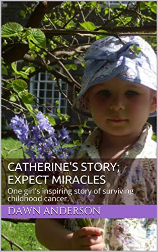 Catherine's Story; Expect Miracles: One girl's inspiring story of surviving childhood cancer. (English Edition)