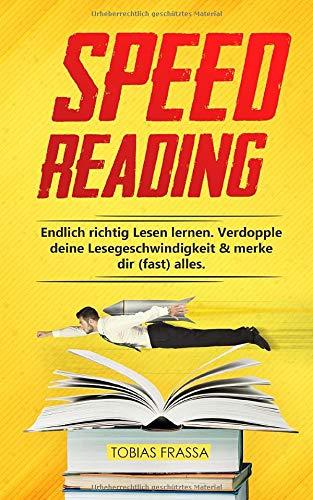 Speedreading: Endlich richtig Lesen lernen. Verdopple deine Lesegeschwindigkeit & merke dir (fast) alles.