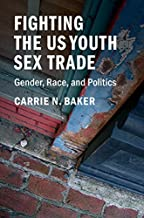 Fighting the US Youth Sex Trade: Gender, Race, and Politics (English Edition)