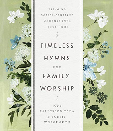 Timeless Hymns for Family Worship: Bringing Gospel-Centered Moments into Your Home