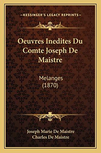 Oeuvres Inedites Du Comte Joseph de Maistre: Melanges (1870)