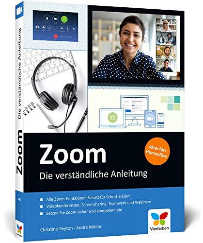 Zoom: Die verständliche Anleitung für produktive Videokonferenzen, Teamwork und Homeoffice. Mit vielen Abbildungen, komplett in Farbe: Die ... Teamwork und Webinare / Ideal fürs Homeoffice