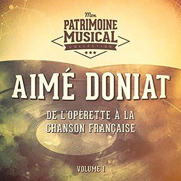 De l'opérette à la chanson française : aimé doniat, vol. 1