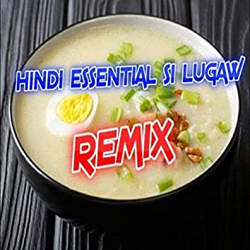 Hindi Essential Si Lugaw (Remix)