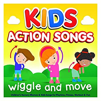 Kids Action Songs - Wiggle & Move - Childrens Nursery Rhymes & Kids Songs for Playtime, Fitness, Workout & Fun