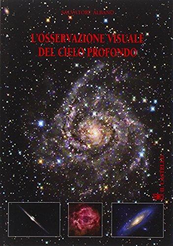 L'osservazione visuale del cielo profondo. Ediz. illustrata