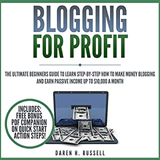 Blogging for Profit: The Ultimate Beginners Guide to Learn Step-by-Step How to Make Money Blogging and Earn Passive Income up to $10,000 a Month                   By:                                                                                                                                 Daren H. Russell                               Narrated by:                                                                                                                                 David Angelo                      Length: 1 hr and 47 mins     25 ratings     Overall 5.0