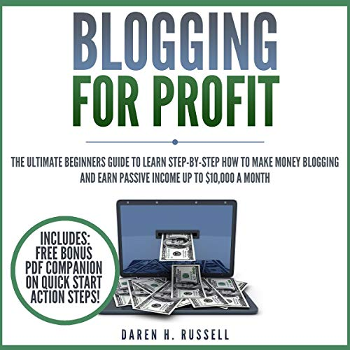 Blogging for Profit: The Ultimate Beginners Guide to Learn Step-by-Step How to Make Money Blogging and Earn Passive Income up to $10,000 a Month Audiobook By Daren H. Russell cover art