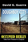 Doughboy City: Tales from Freedom's Outpost / Occupied Berlin series (Volume 1)