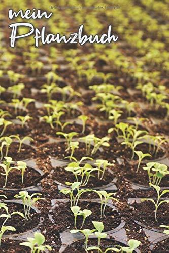 mein Pflanzbuch: Das Pflanzen und Garten Tagebuch zum eintragen