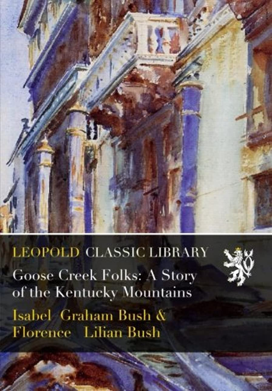 君主ベイビー手数料Goose Creek Folks: A Story of the Kentucky Mountains