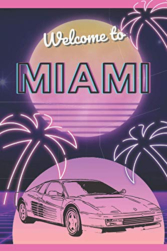 Welcome To Miami: Blank Notebook Gift | Vice | Summertime | Holiday | 80ties Lovers | Gaming | Florida | Water Sports | Caribbean