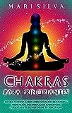 Chakras para Principiantes: Lo que Necesita Saber Sobre Sanación de Chakras, Meditación, Desarrollo de Habilidades Psíquicas y el Despertar de Su Tercer Ojo