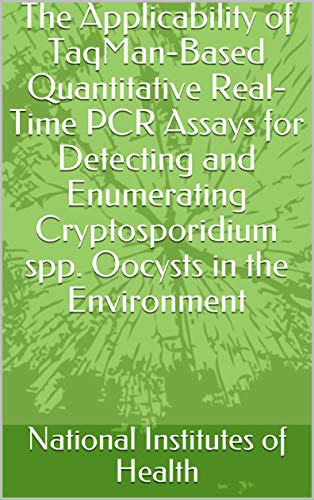The Applicability of TaqMan-Based Quantitative Real-Time PCR Assays for Detecting and Enumerating Cryptosporidium spp. Oocysts in the Environment (English Edition)