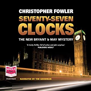 Seventy-Seven Clocks     Bryant and May, Book 3              By:                                                                                                                                 Christopher Fowler                               Narrated by:                                                                                                                                 Tim Goodman                      Length: 15 hrs and 31 mins     445 ratings     Overall 4.3