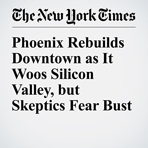 Phoenix Rebuilds Downtown as It Woos Silicon Valley, but Skeptics Fear Bust audiobook cover art