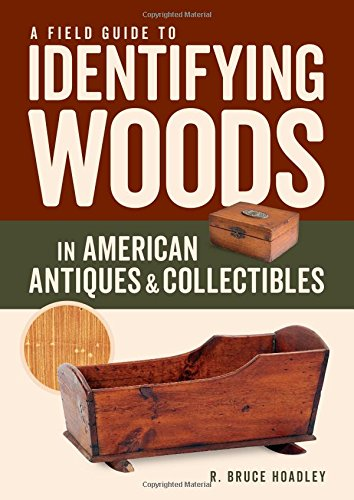 Compare Textbook Prices for A Field Guide to Identifying Woods in American Antiques & Collectibles  ISBN 9781631863714 by Hoadley, R. Bruce