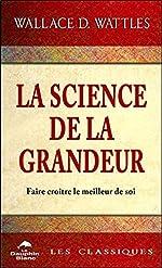 La science de la grandeur - Faire croître le meilleur de soi de Wallace D. Wattles