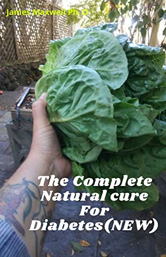 The Complete Natural cure For Diabetes(NEW): Easy and Quick Guide On How To Cure Diabetes Naturally And Prevent Type Diabetes (English Edition)