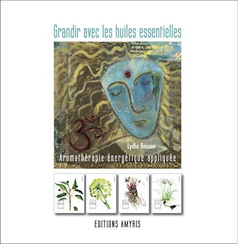 Grandir avec les huiles essentielles - Livre + jeu 57 cartes: Aromathérapie énergétique appliquée (SINGULIERS)