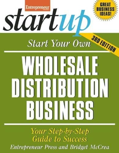 Compare Textbook Prices for Start Your Own Wholesale Distribution Business: Your Step-By-Step Guide to Success StartUp Series Third Edition ISBN 9781599185453 by McCrea, Bridget,Entrepreneur magazine