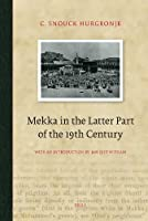 Mekka in the Latter Part of the 19th Century: Daily Life, Customs and Learning. the Moslims of the East-Indian Archipelago (Brill Classics in Islam)