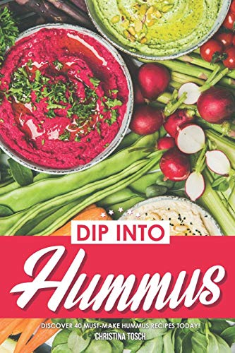 Review Dip into Hummus: Discover 40 Must-Make Hummus Recipes Today!