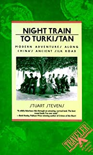 Night Train to Turkistan: Modern Adventures Along China's Ancient Silk Road (Traveler)
