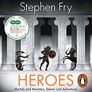Heroes     Mortals and Monsters, Quests and Adventures              Written by:                                                                                                                                 Stephen Fry                               Narrated by:                                                                                                                                 Stephen Fry                      Length: 15 hrs     11 ratings     Overall 4.6