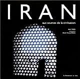 IRAN. Aux sources de la civilisation