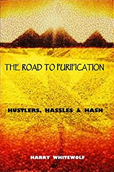 THE ROAD TO PURIFICATION: Hustlers, Hassles & Hash by [Harry Whitewolf]