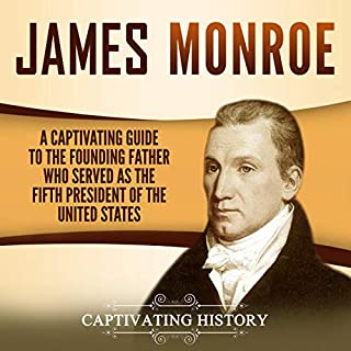 James Monroe     A Captivating Guide to the Founding Father Who Served as the Fifth President of the United States              By:                                                                                                                                 Captivating History                               Narrated by:                                                                                                                                 Desmond Manny                      Length: 3 hrs and 33 mins     7 ratings     Overall 5.0