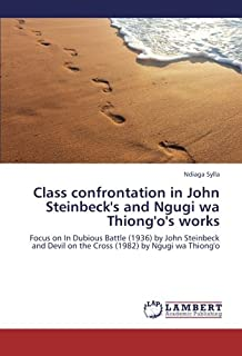 Class confrontation in John Steinbeck's and Ngugi wa Thiong'o's works: Focus on In Dubious Battle (1936) by John Steinbeck and Devil on the Cross (1982) by Ngugi wa Thiong'o